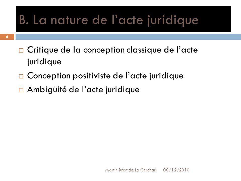 B. La nature de lacte juridique 08/12/2010 Martin Briot de La Crochais Critique de la conception classique de lacte juridique Conception positiviste d