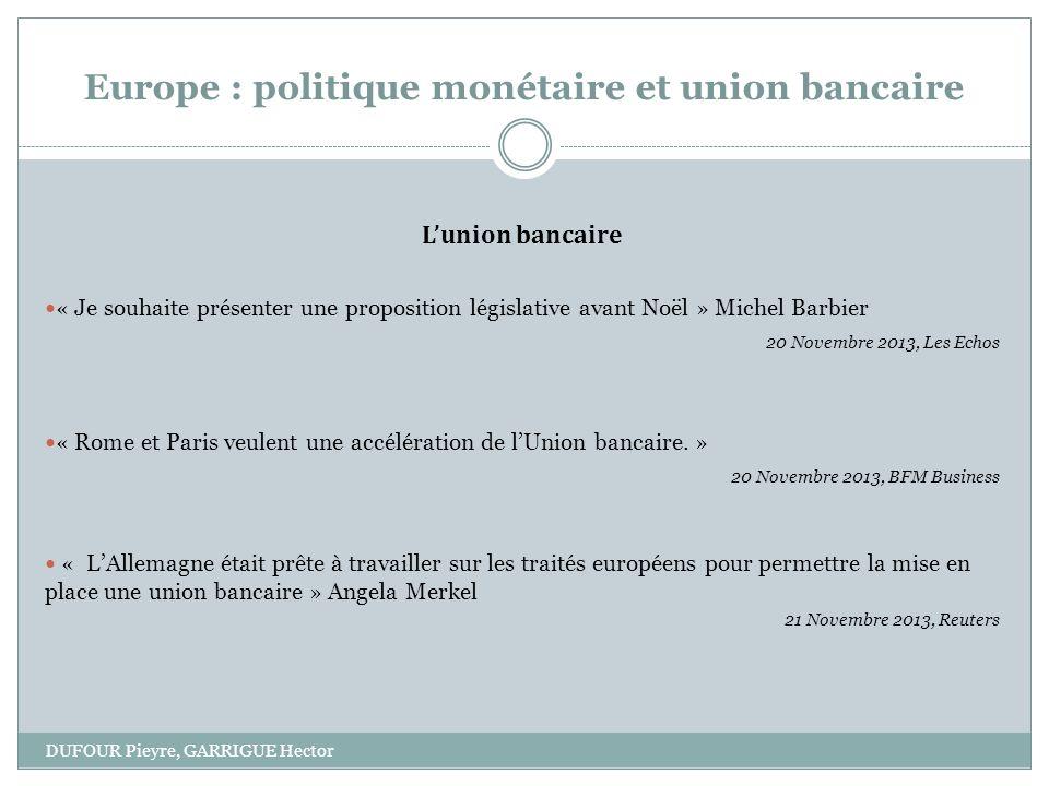 Europe : politique monétaire et union bancaire DUFOUR Pieyre, GARRIGUE Hector Lunion bancaire « Je souhaite présenter une proposition législative avan