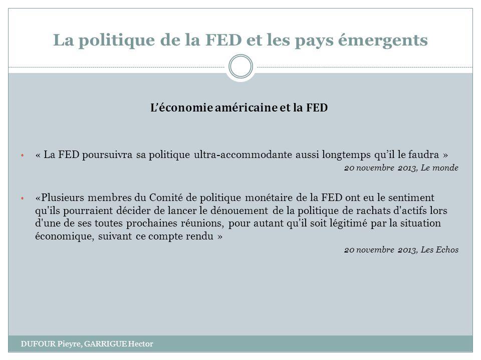 La politique de la FED et les pays émergents DUFOUR Pieyre, GARRIGUE Hector Léconomie américaine et la FED « La FED poursuivra sa politique ultra-acco
