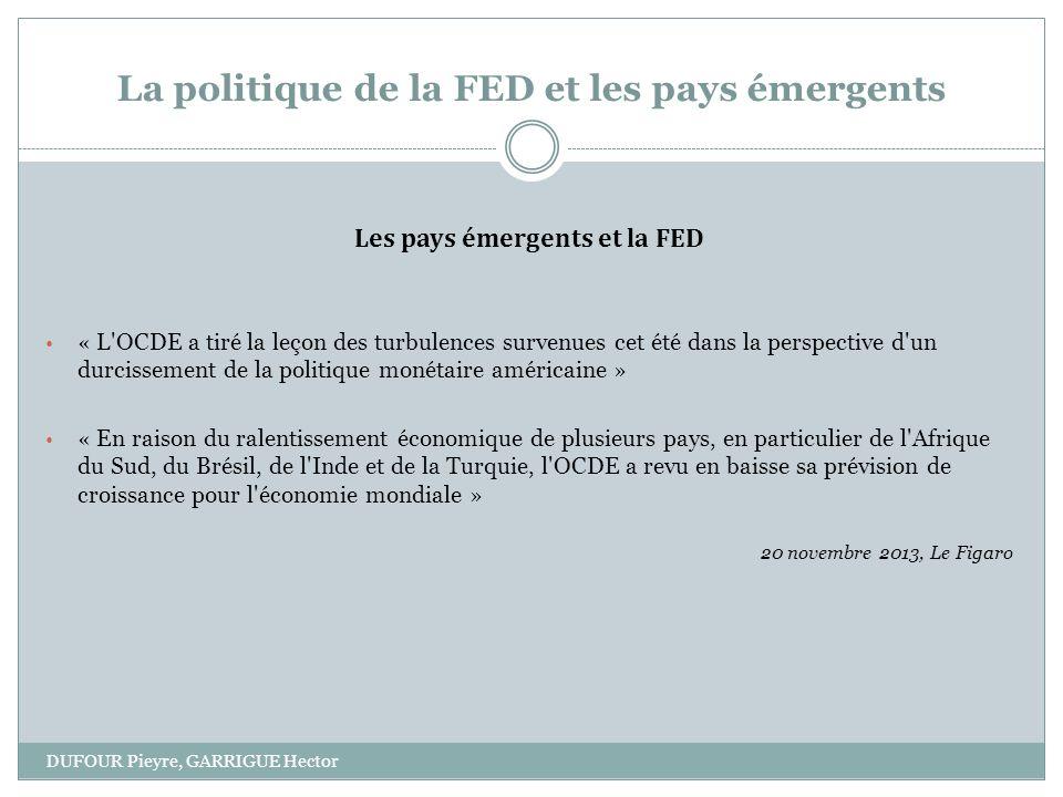 La politique de la FED et les pays émergents DUFOUR Pieyre, GARRIGUE Hector Les pays émergents et la FED « L'OCDE a tiré la leçon des turbulences surv