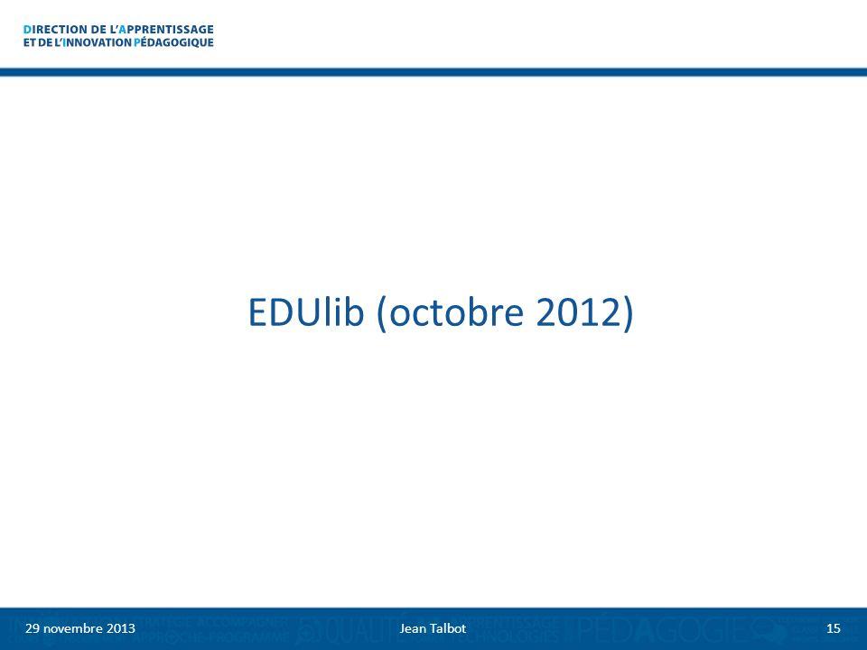 EDUlib (octobre 2012) 29 novembre 201315Jean Talbot