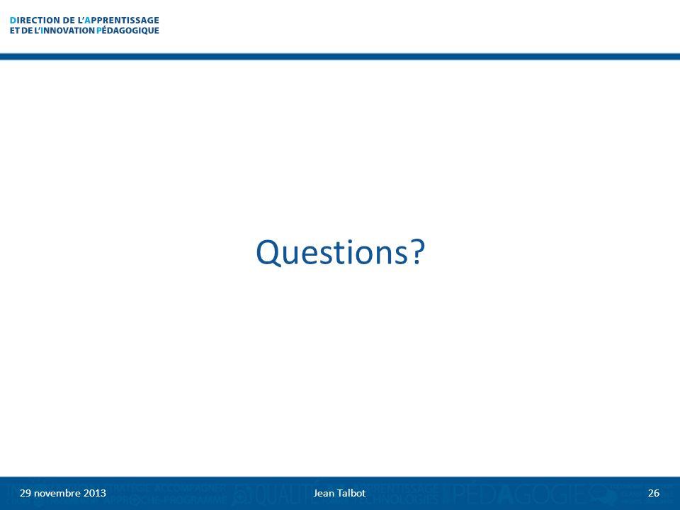 Questions? 29 novembre 2013Jean Talbot26