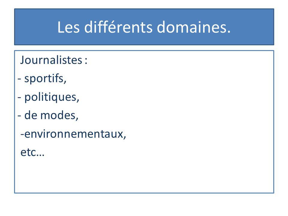 Les différents domaines. Journalistes : - sportifs, - politiques, - de modes, -environnementaux, etc…