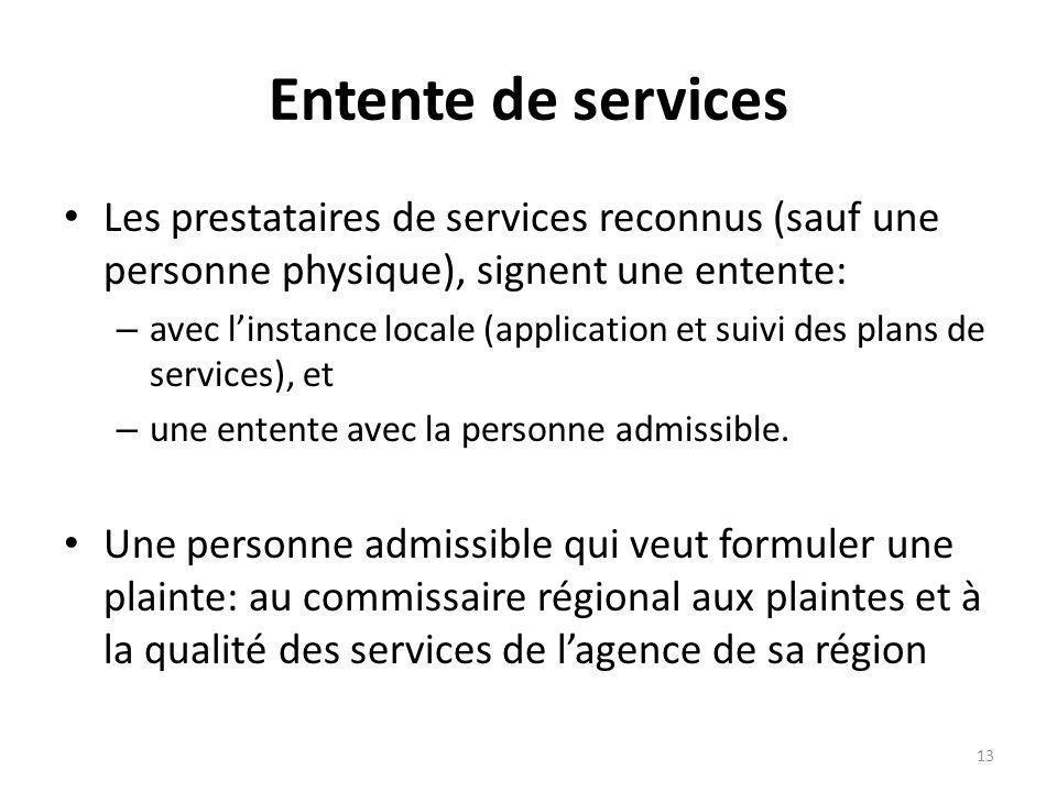 Entente de services Les prestataires de services reconnus (sauf une personne physique), signent une entente: – avec linstance locale (application et s