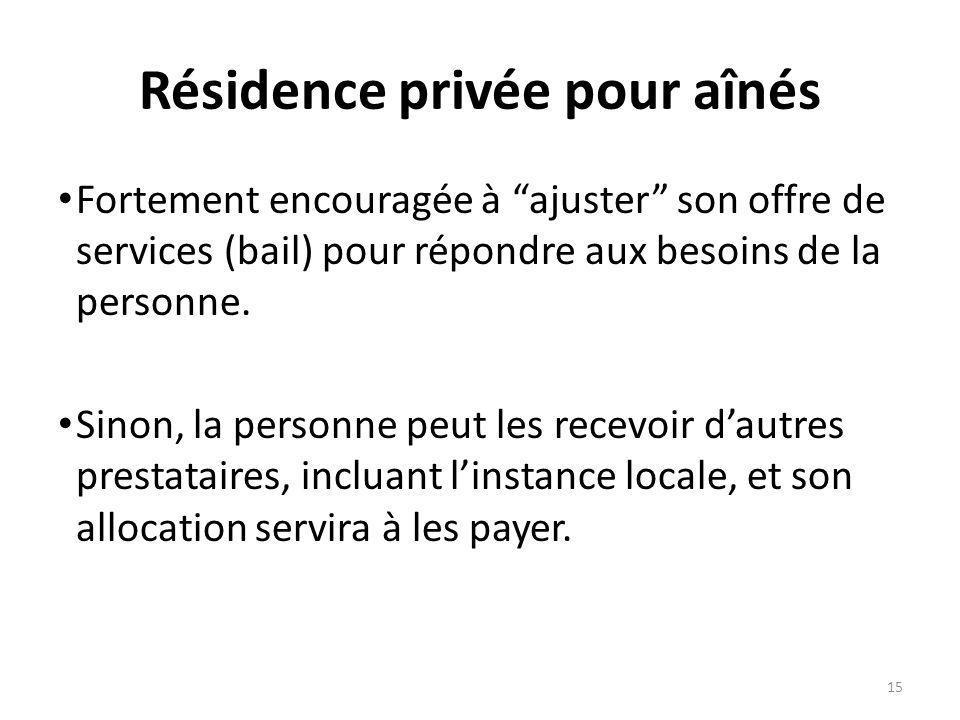Résidence privée pour aînés Fortement encouragée à ajuster son offre de services (bail) pour répondre aux besoins de la personne. Sinon, la personne p