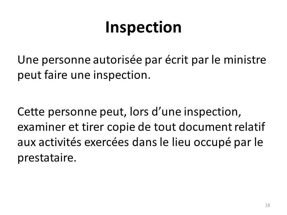 Inspection Une personne autorisée par écrit par le ministre peut faire une inspection. Cette personne peut, lors dune inspection, examiner et tirer co