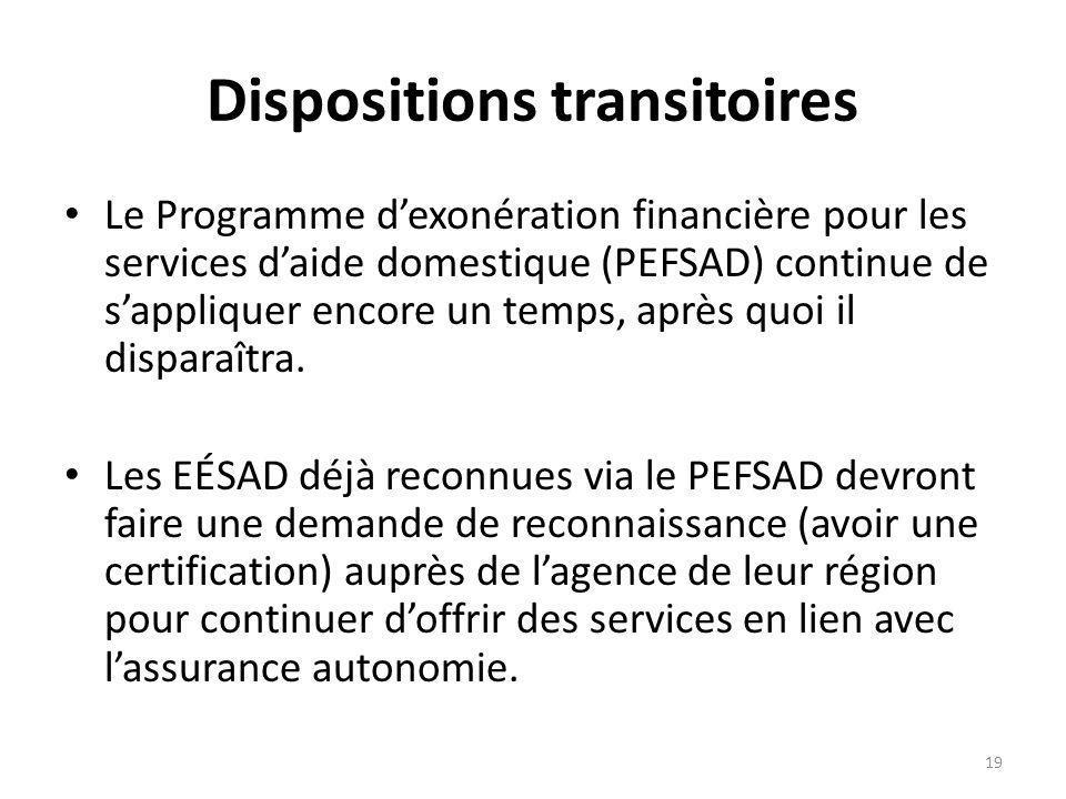 Dispositions transitoires Le Programme dexonération financière pour les services daide domestique (PEFSAD) continue de sappliquer encore un temps, après quoi il disparaîtra.