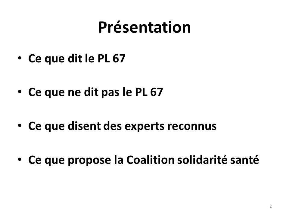 Présentation Ce que dit le PL 67 Ce que ne dit pas le PL 67 Ce que disent des experts reconnus Ce que propose la Coalition solidarité santé 2