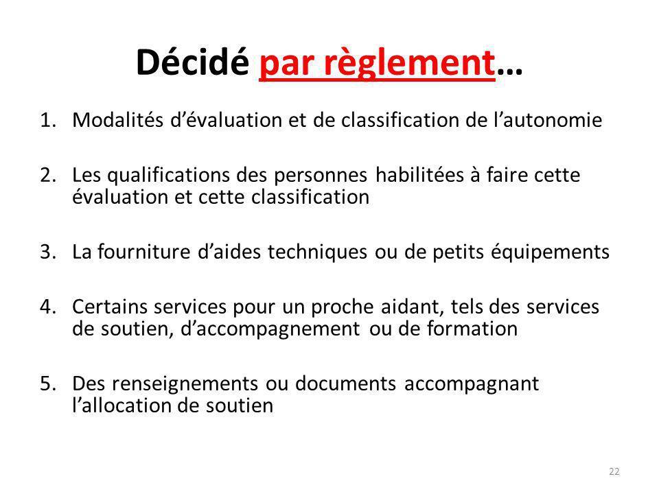 Décidé par règlement… 1.Modalités dévaluation et de classification de lautonomie 2.Les qualifications des personnes habilitées à faire cette évaluatio