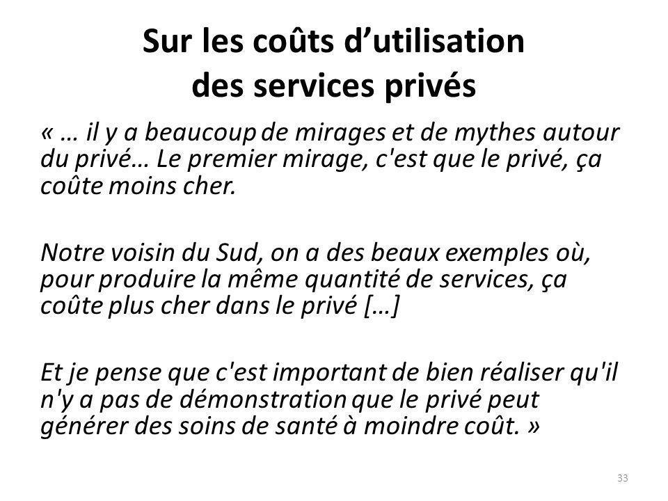 Sur les coûts dutilisation des services privés « … il y a beaucoup de mirages et de mythes autour du privé… Le premier mirage, c est que le privé, ça coûte moins cher.