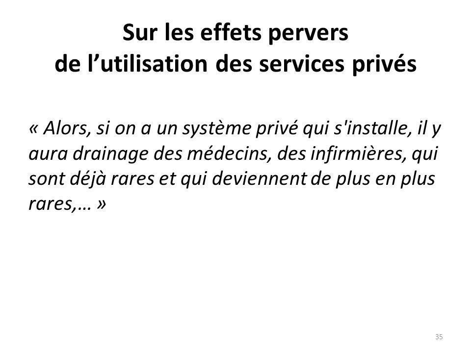Sur les effets pervers de lutilisation des services privés « Alors, si on a un système privé qui s'installe, il y aura drainage des médecins, des infi