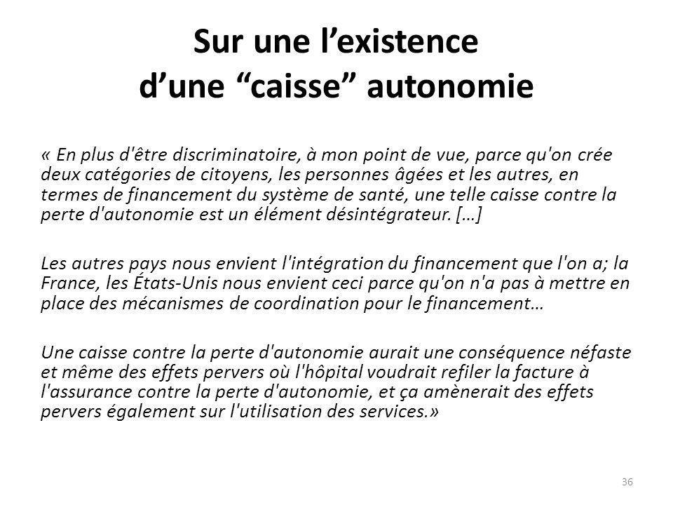 Sur une lexistence dune caisse autonomie « En plus d'être discriminatoire, à mon point de vue, parce qu'on crée deux catégories de citoyens, les perso