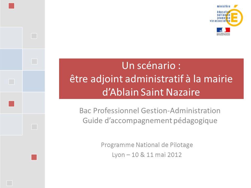 Programme National de Pilotage Lyon – 10 & 11 mai 2012 Un scénario : être adjoint administratif à la mairie dAblain Saint Nazaire Bac Professionnel Ge