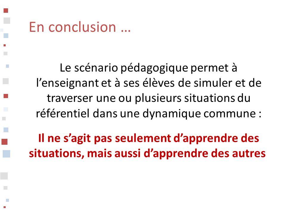 En conclusion … Le scénario pédagogique permet à lenseignant et à ses élèves de simuler et de traverser une ou plusieurs situations du référentiel dan