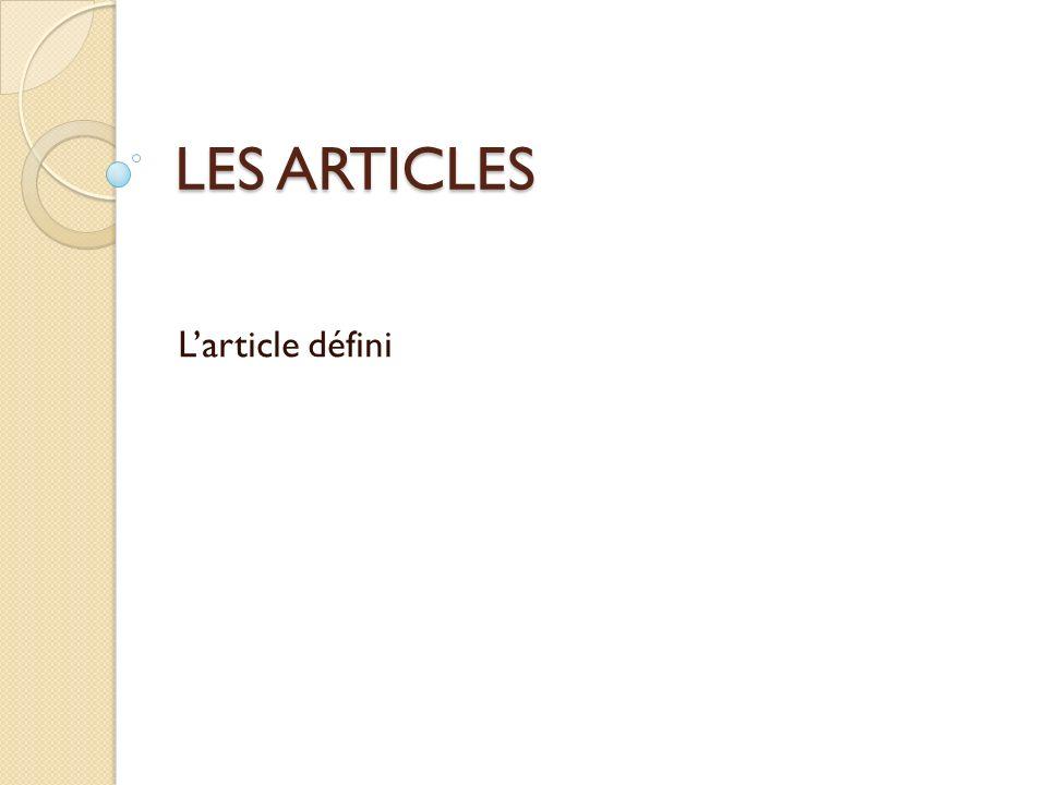 LES ARTICLES Larticle défini
