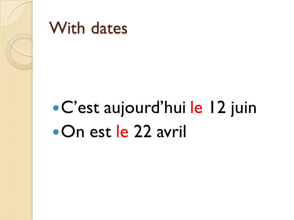 With dates Cest aujourdhui le 12 juin On est le 22 avril