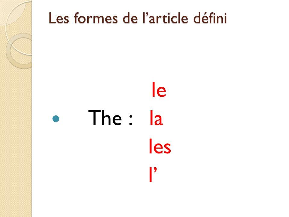 Les formes de larticle défini le The : la les l