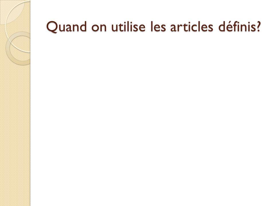 Quand on utilise les articles définis?