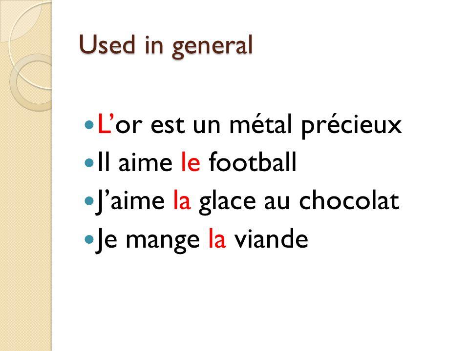 Used in general Lor est un métal précieux Il aime le football Jaime la glace au chocolat Je mange la viande