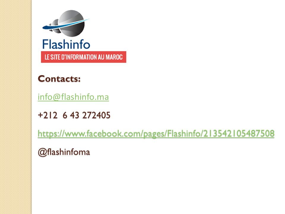Contacts: info@flashinfo.ma +212 6 43 272405 https://www.facebook.com/pages/Flashinfo/213542105487508 @flashinfoma