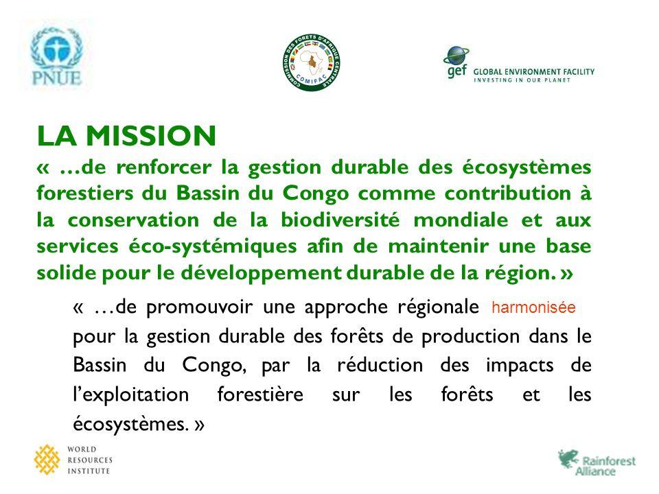 LA MISSION « …de renforcer la gestion durable des écosystèmes forestiers du Bassin du Congo comme contribution à la conservation de la biodiversité mo