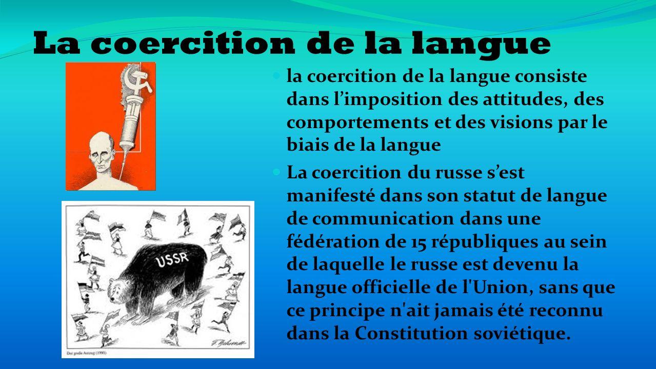 la coercition de la langue consiste dans limposition des attitudes, des comportements et des visions par le biais de la langue La coercition du russe