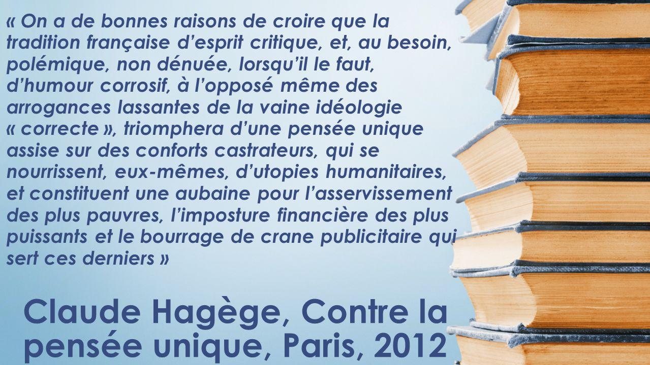 Claude Hagège, Contre la pensée unique, Paris, 2012 « On a de bonnes raisons de croire que la tradition française desprit critique, et, au besoin, pol