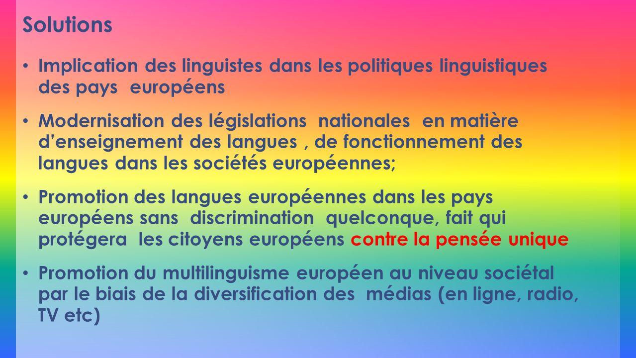 Solutions Implication des linguistes dans les politiques linguistiques des pays européens Modernisation des législations nationales en matière denseig