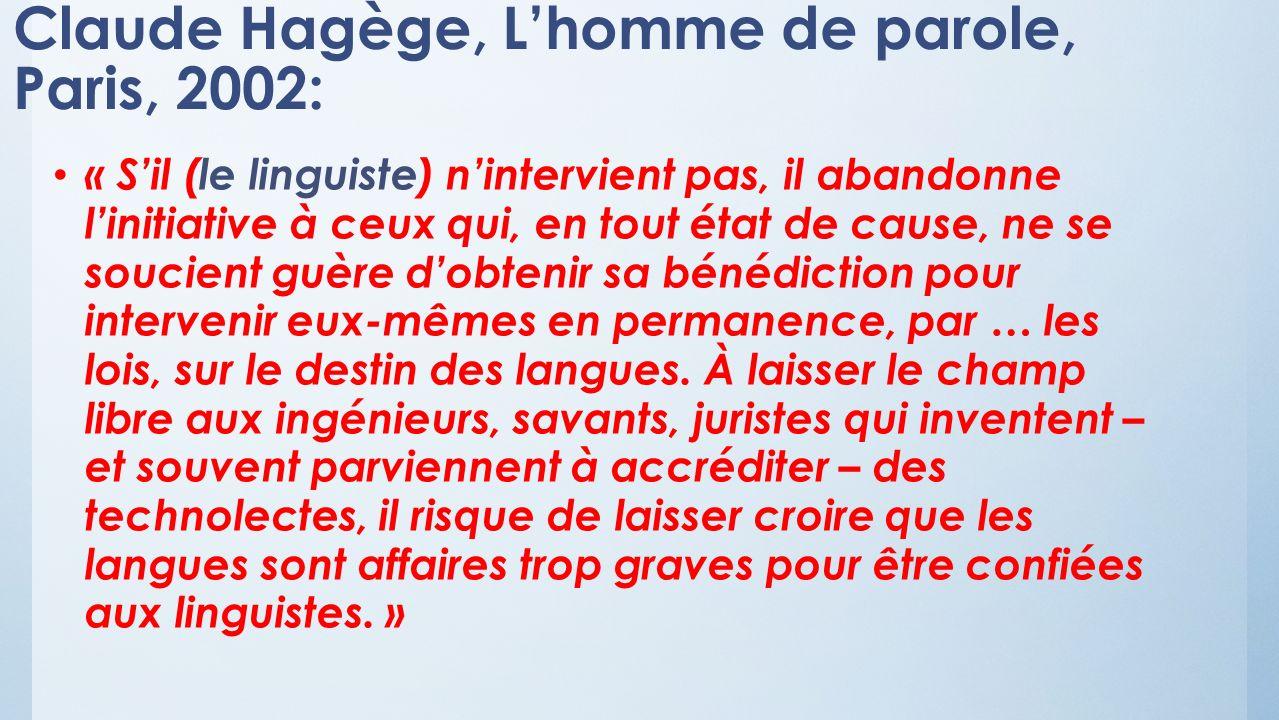 Claude Hagège, Lhomme de parole, Paris, 2002: « Sil (le linguiste) nintervient pas, il abandonne linitiative à ceux qui, en tout état de cause, ne se