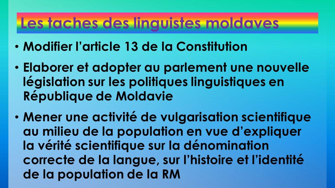 Les taches des linguistes moldaves Modifier larticle 13 de la Constitution Elaborer et adopter au parlement une nouvelle législation sur les politique