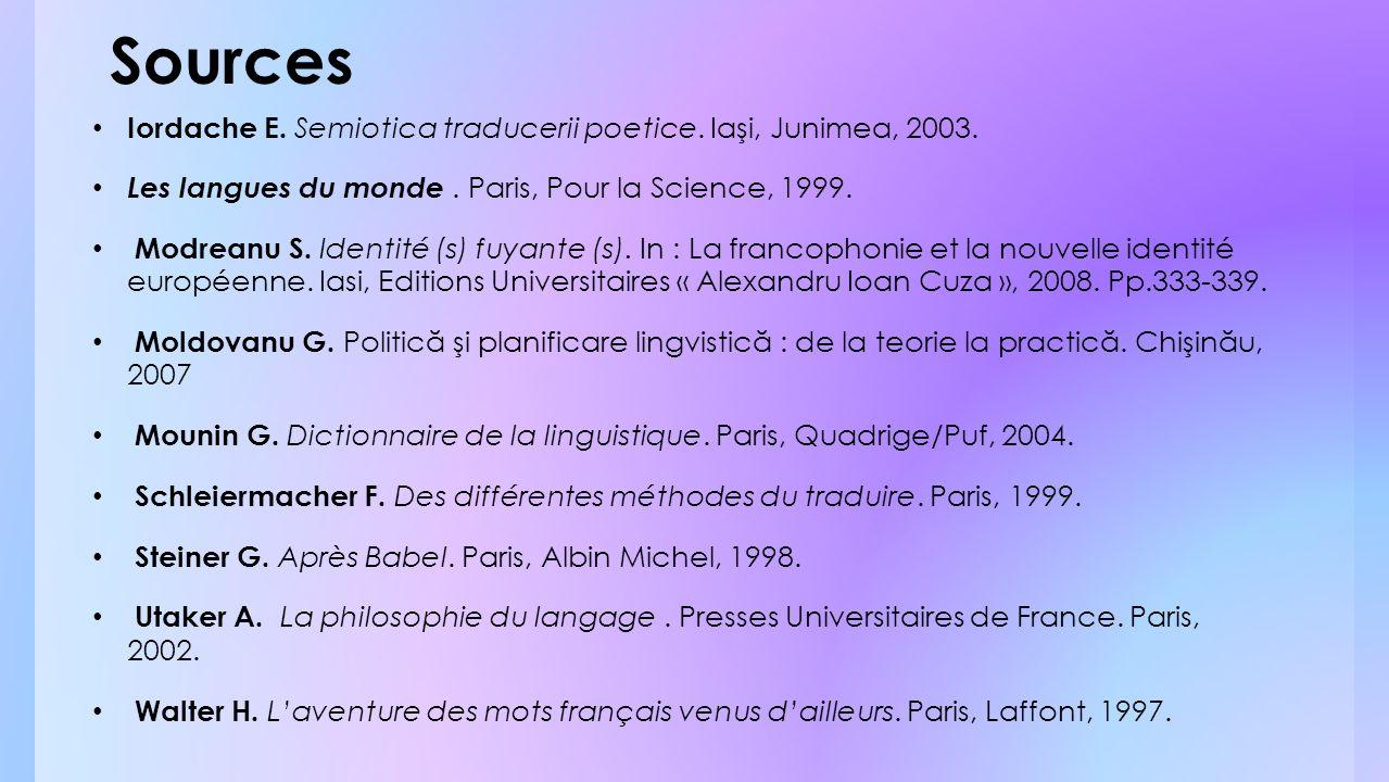 Sources Iordache E. Semiotica traducerii poetice. Iaşi, Junimea, 2003. Les langues du monde. Paris, Pour la Science, 1999. Modreanu S. Identité (s) fu