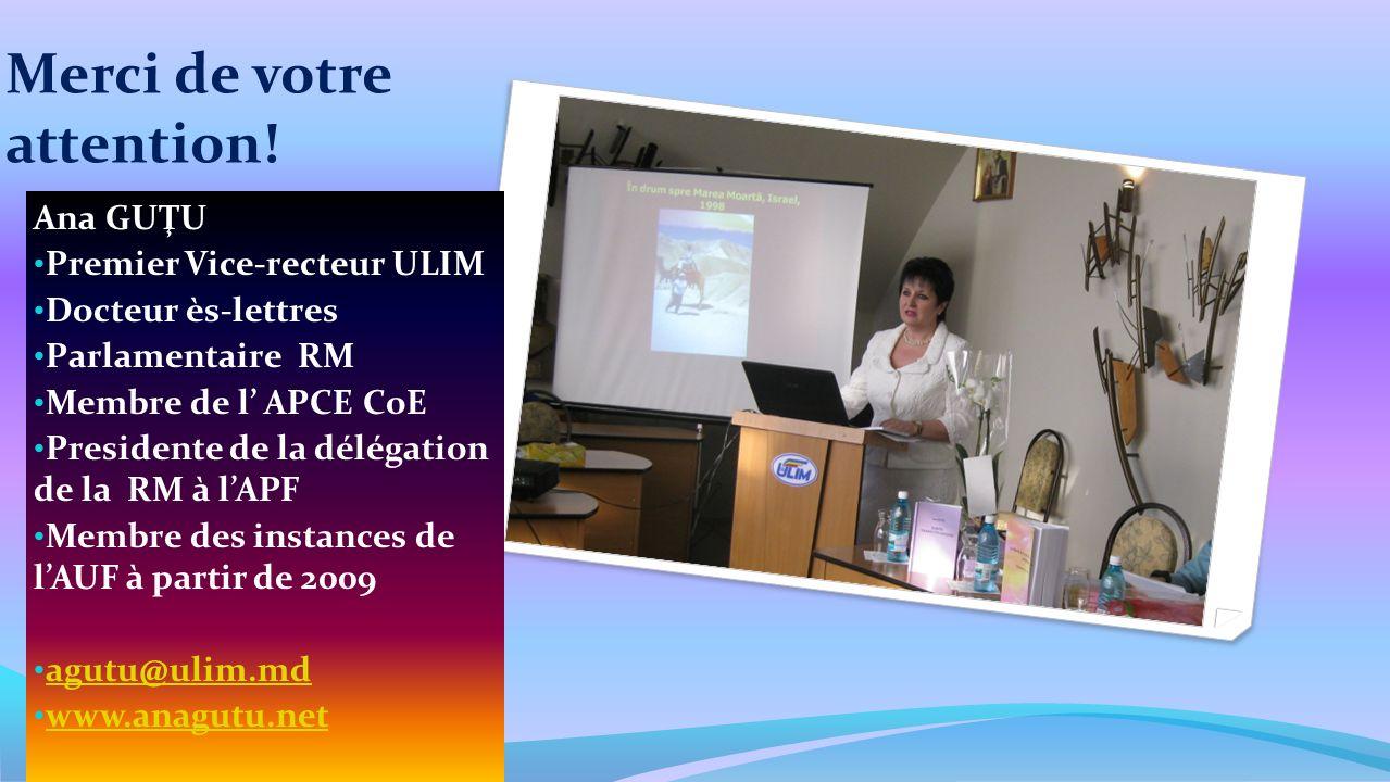 Merci de votre attention! Ana GUŢU Premier Vice-recteur ULIM Docteur ès-lettres Parlamentaire RM Membre de l APCE CoE Presidente de la délégation de l