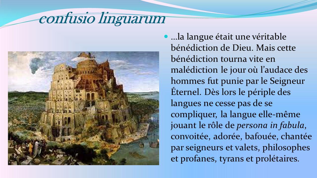 confusio linguarum …la langue était une véritable bénédiction de Dieu. Mais cette bénédiction tourna vite en malédiction le jour où laudace des hommes