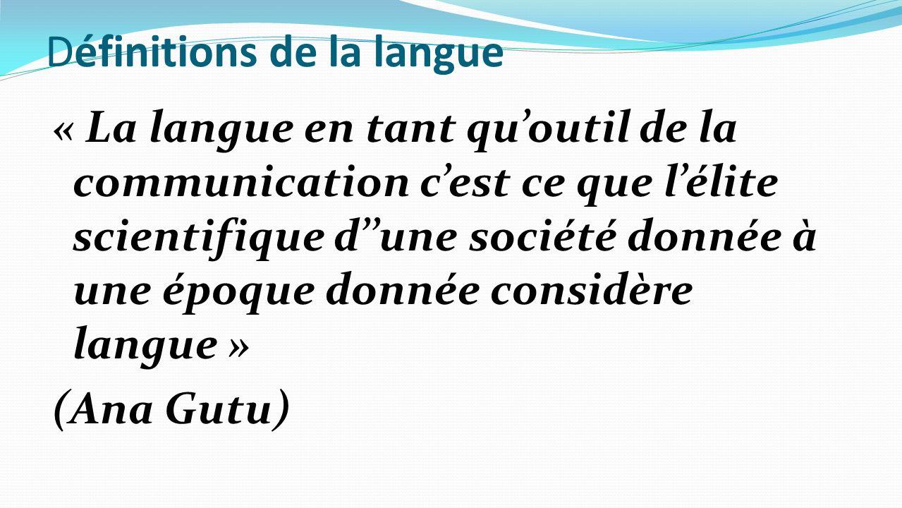 Définitions de la langue « La langue en tant quoutil de la communication cest ce que lélite scientifique dune société donnée à une époque donnée consi
