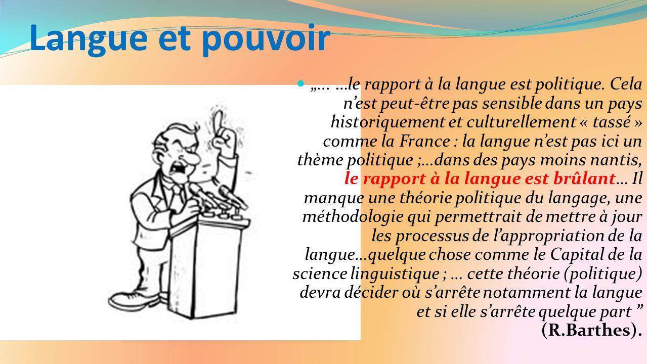 Langue et pouvoir... …le rapport à la langue est politique. Cela nest peut-être pas sensible dans un pays historiquement et culturellement « tassé » c
