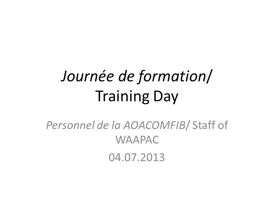 Journée de formation/ Training Day Personnel de la AOACOMFIB/ Staff of WAAPAC 04.07.2013