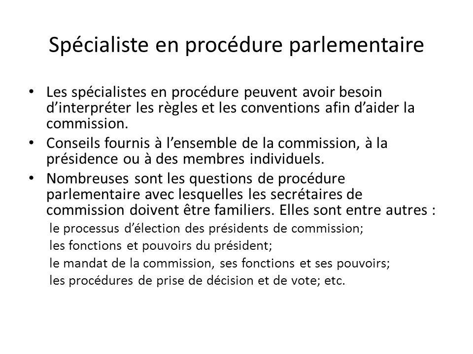 Spécialiste en procédure parlementaire Les spécialistes en procédure peuvent avoir besoin dinterpréter les règles et les conventions afin daider la commission.