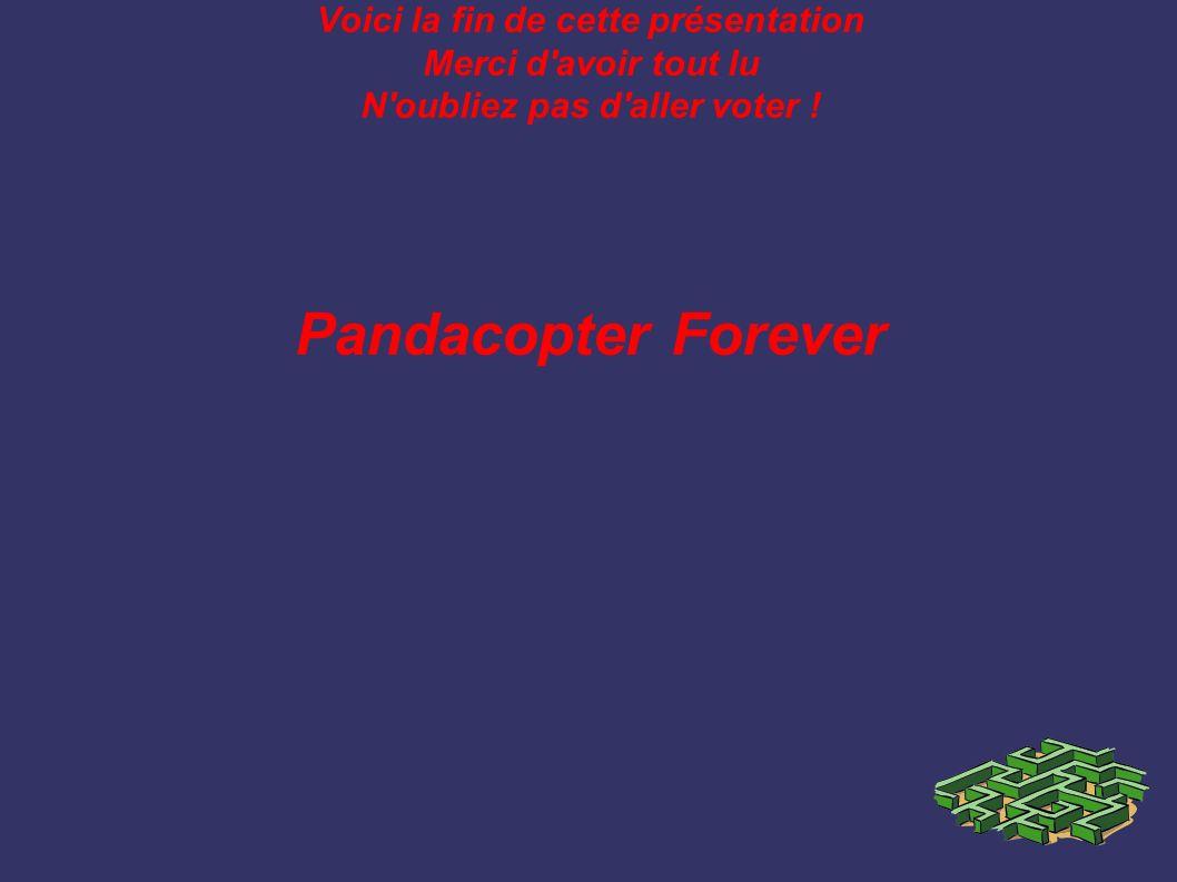 Voici la fin de cette présentation Merci d'avoir tout lu N'oubliez pas d'aller voter ! Pandacopter Forever