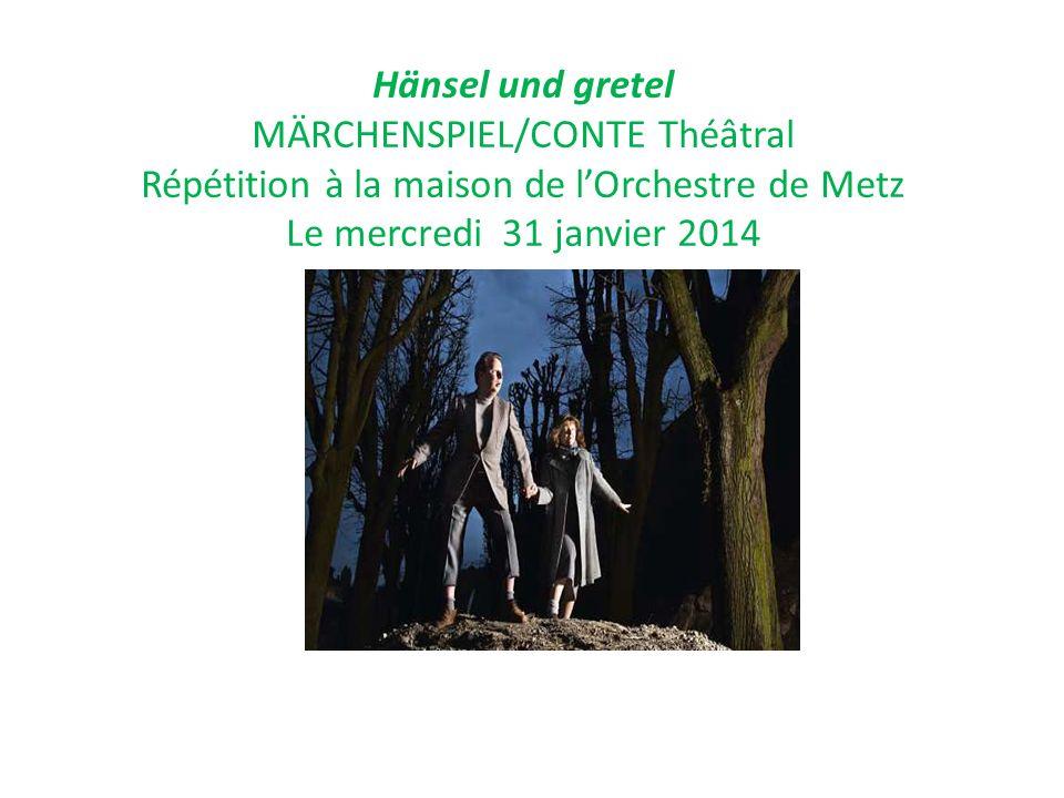 Hänsel und gretel MÄRCHENSPIEL/CONTE Théâtral Répétition à la maison de lOrchestre de Metz Le mercredi 31 janvier 2014