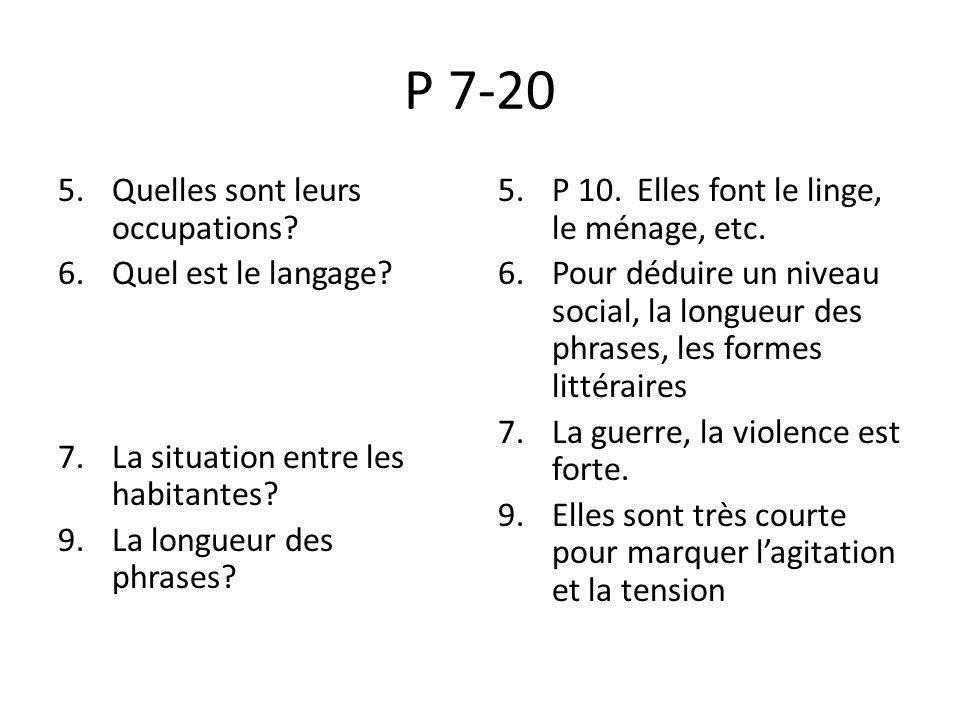 P 7-20 5.Quelles sont leurs occupations? 6.Quel est le langage? 7.La situation entre les habitantes? 9. La longueur des phrases? 5.P 10. Elles font le