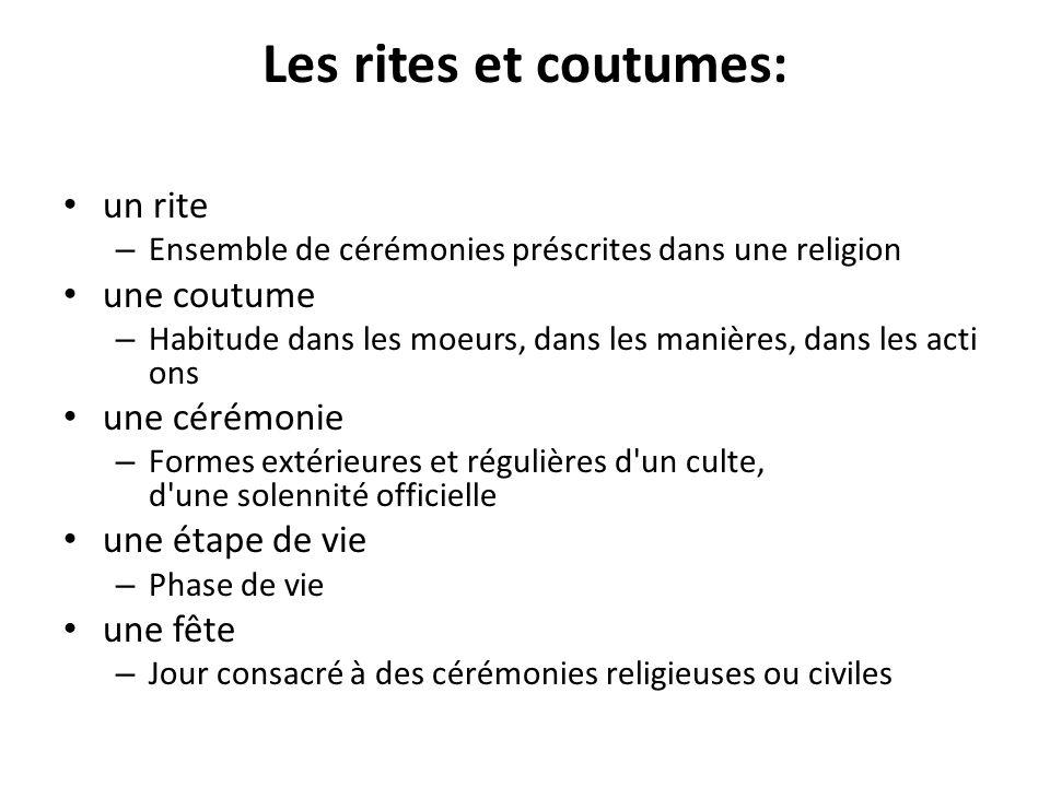 Les rites et coutumes: un rite – Ensemble de cérémonies préscrites dans une religion une coutume – Habitude dans les moeurs, dans les manières, dans l