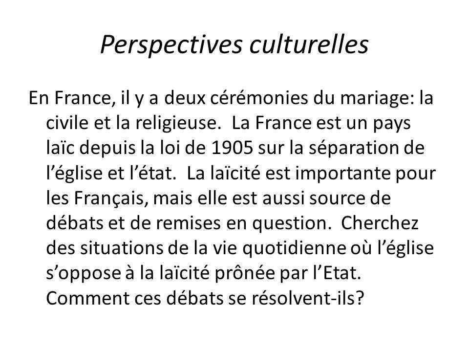 Perspectives culturelles En France, il y a deux cérémonies du mariage: la civile et la religieuse. La France est un pays laïc depuis la loi de 1905 su