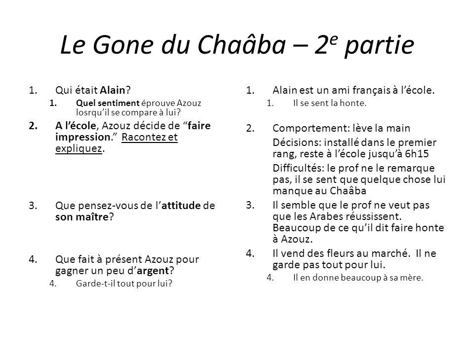 Le Gone du Chaâba – 2 e partie 1.Qui était Alain? 1.Quel sentiment éprouve Azouz losrquil se compare à lui? 2.A lécole, Azouz décide de faire impressi