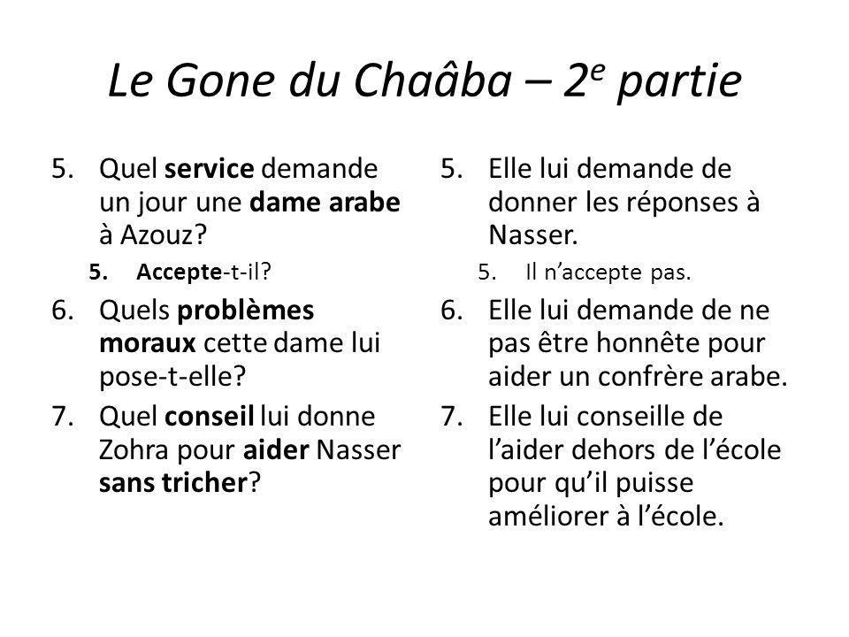 Le Gone du Chaâba – 2 e partie 5.Quel service demande un jour une dame arabe à Azouz? 5.Accepte-t-il? 6.Quels problèmes moraux cette dame lui pose-t-e