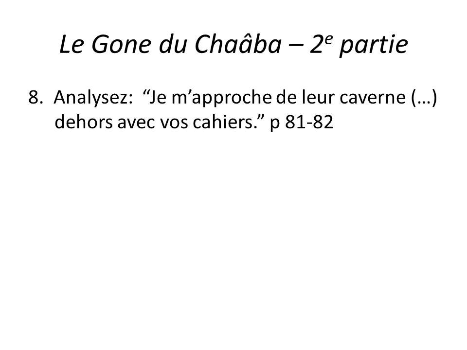 Le Gone du Chaâba – 2 e partie 8. Analysez: Je mapproche de leur caverne (…) dehors avec vos cahiers. p 81-82