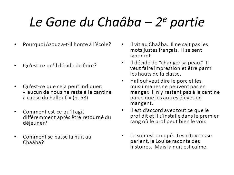 Le Gone du Chaâba – 2 e partie Pourquoi Azouz a-t-il honte à lécole? Quest-ce quil décide de faire? Quest-ce que cela peut indiquer: « aucun de nous n