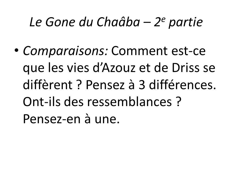 Le Gone du Chaâba – 2 e partie Comparaisons: Comment est-ce que les vies dAzouz et de Driss se diffèrent ? Pensez à 3 différences. Ont-ils des ressemb
