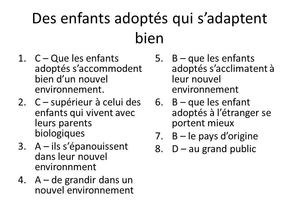 Des enfants adoptés qui sadaptent bien 1.C – Que les enfants adoptés saccommodent bien dun nouvel environnement. 2.C – supérieur à celui des enfants q