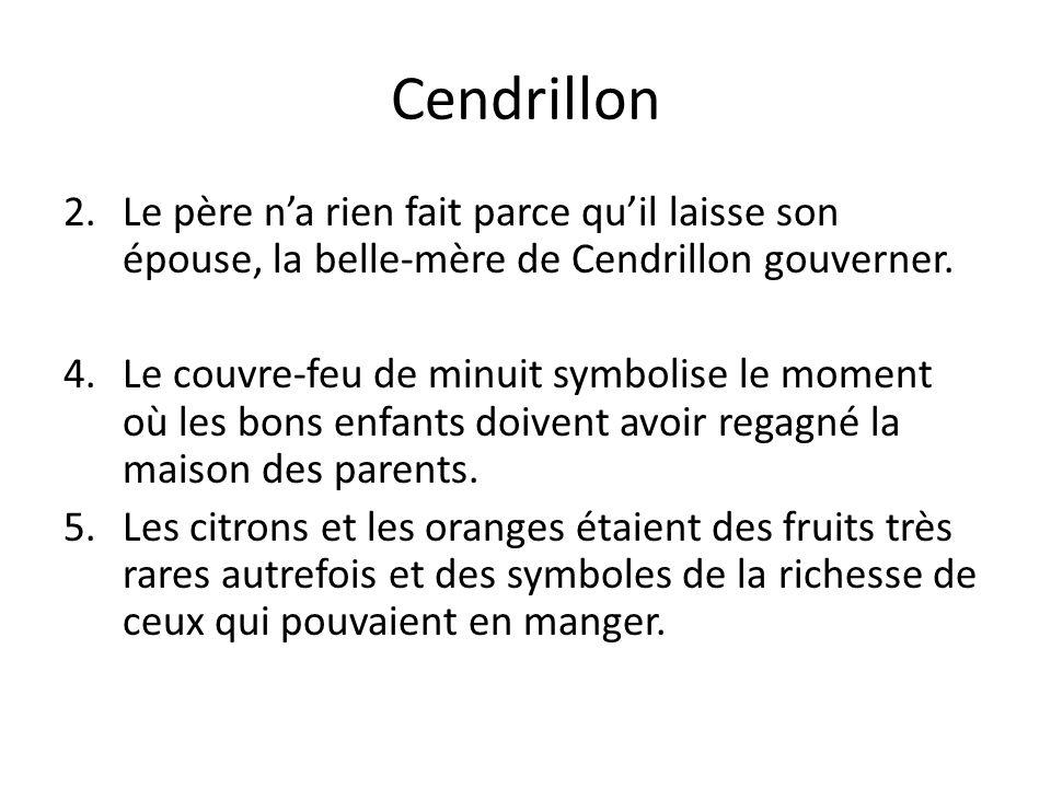 Cendrillon 2.Le père na rien fait parce quil laisse son épouse, la belle-mère de Cendrillon gouverner. 4.Le couvre-feu de minuit symbolise le moment o
