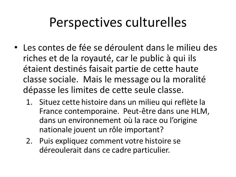 Perspectives culturelles Les contes de fée se déroulent dans le milieu des riches et de la royauté, car le public à qui ils étaient destinés faisait p